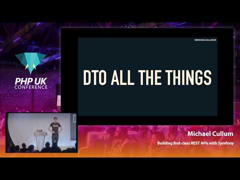 Building first-class REST APIs with Symfony - Michael Cullum - PHP UK Conference 2019
