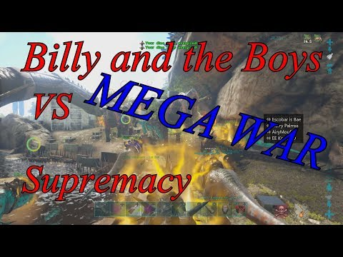 ARK Official PvP Supremacy VS Billy and the Boys Server 112 MEGA WAR!