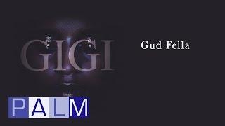 Gigi: Gud Fella