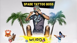 Spade Tattoo Boss - Murda A Bwoy [Lifestyle Riddim] May 2019