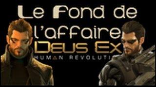 Le Fond De LAffaire Deus Ex  Human Revolution Deus Ex  Human Revolution 05 Mai 2014 Maxime nous fait dcouvrir les secrets de Deux Ex  Human