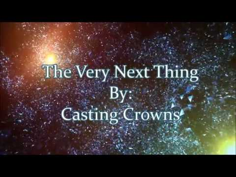 Casting Crowns The Very Next Thing Lyric