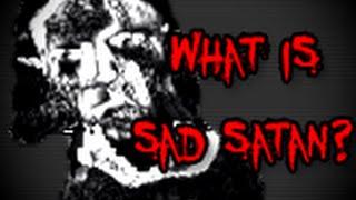 What is Sad Satan?