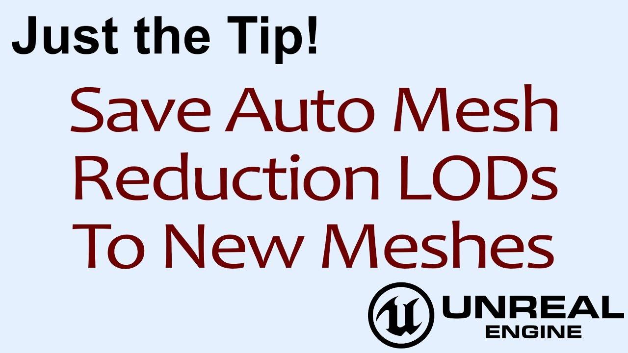 JTT! Saving LOD Levels from Auto Mesh Reduction ( UE4 )