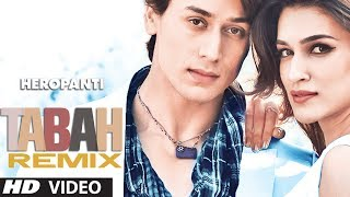 Tabah (Remix) Video Song | Heropanti | Mohit Chauhan | Tiger Shroff | Kriti Sanon