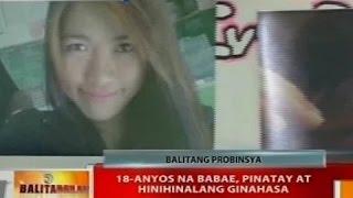 BT: 18-anyos na babae, pinatay at hinihinalang ginahasa