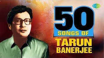 Top 50 Songs Of Tarun Banerjee   তরুণ ব্যানার্জীর সেরা ৫০ গান   HD Songs   One Stop Jukebox