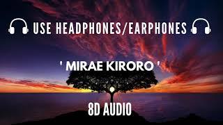 MIRAE KIRORO (8D AUDIO) | HEADPHONES ARE RECOMMENDED |