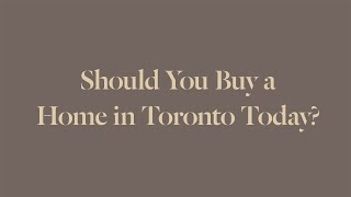 Should You Buy A Home  N Toronto Today