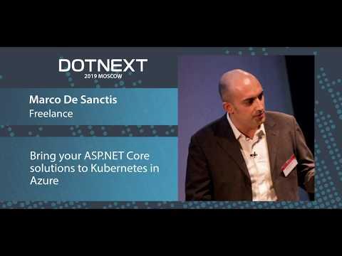 Marco De Sanctis — Bring your ASP.NET Core solutions to Kubernetes in Azure