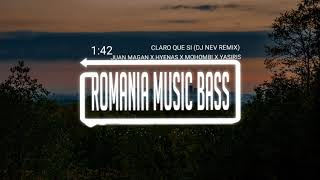 Juan Magan X Hyenas X Mohombi X Yasiris - Claro Que Si (Dj Nev Remix) (Bass Boosted)