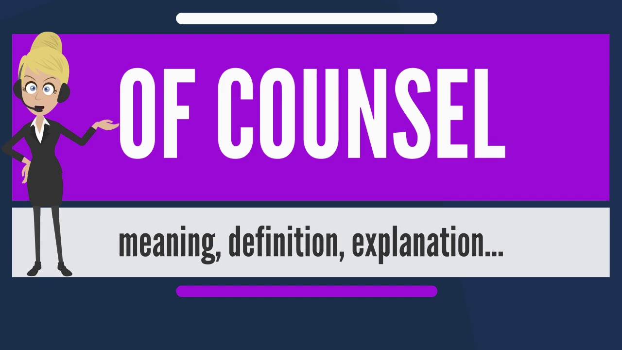 Download What is OF COUNSEL? What does OF COUNSEL mean? OF COUNSEL meaning, definition & explanation