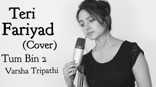 Download Hindi Video Songs - TERI FARIYAD | Tum Bin 2 | Female Cover  | Varsha Tripathi | Jagjit Singh | Rekha Bhardwaj