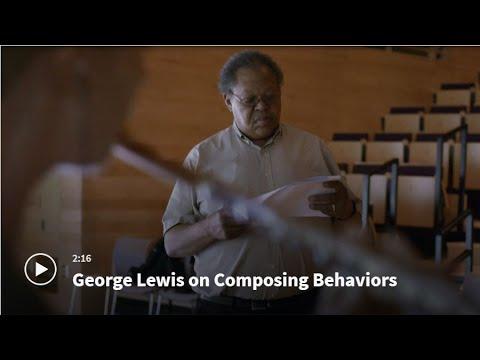 George Lewis on Composing Behaviors