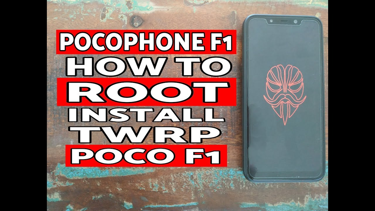 How to Install TWRP Recovery & Root Poco F1