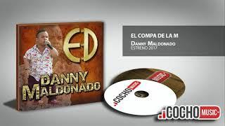 DANNY MALDONADO - EL COMPA M (ESTRENO) EXCLUSIVO 2017 COCHO Music