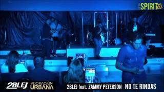 2BLEJ Feat  Zammy Peterson   No Te Rindas Remix Adoración Urbana El Concierto