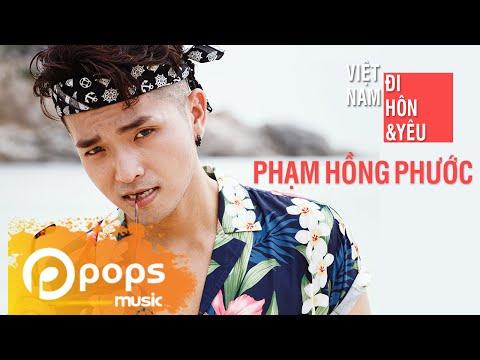 Việt Nam, Đi, Hôn Và Yêu - Phạm Hồng Phước (Official MV)