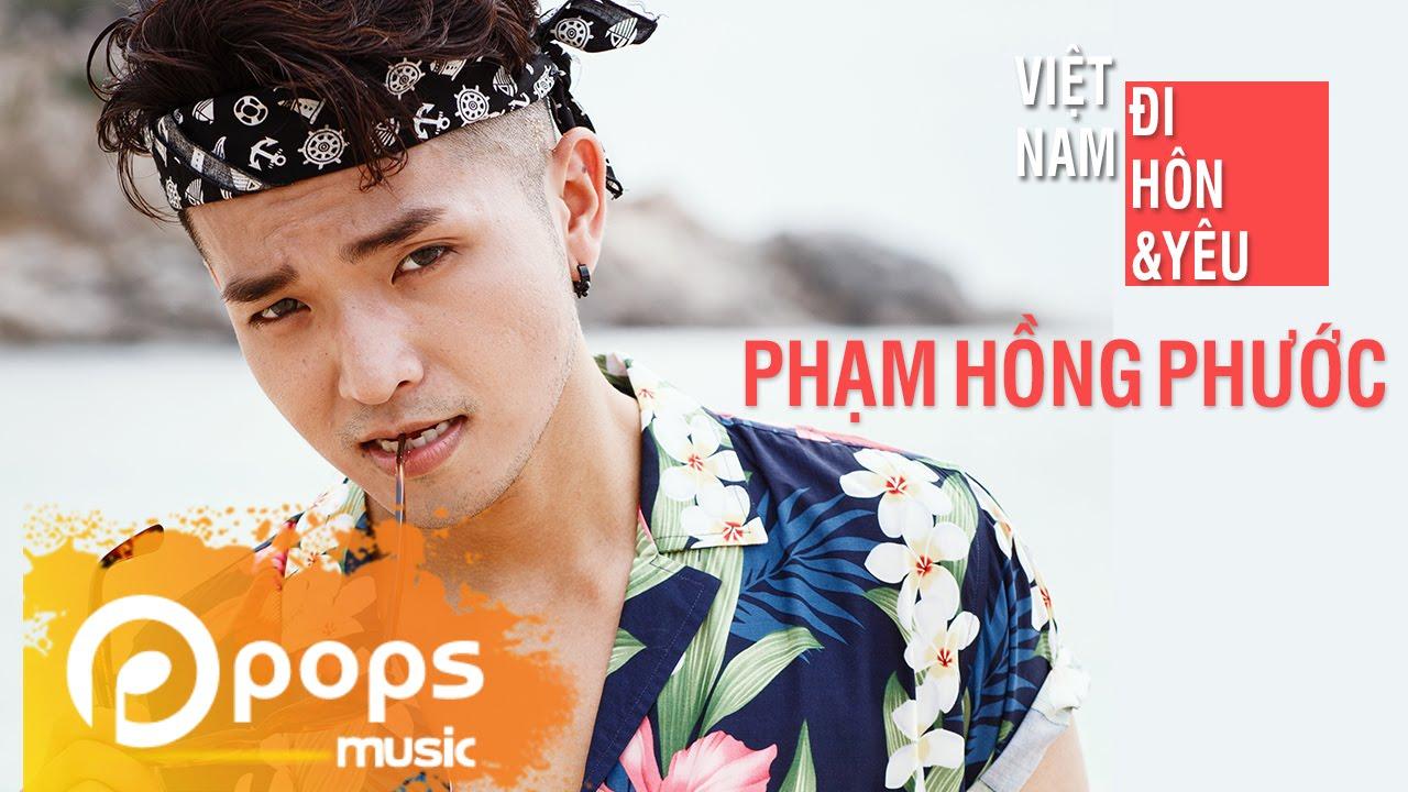 Việt Nam, Đi, Hôn Và Yêu – Phạm Hồng Phước (Official MV)