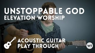 Unstoppable God - Elevation Worship - acoustic guitar play through with chords