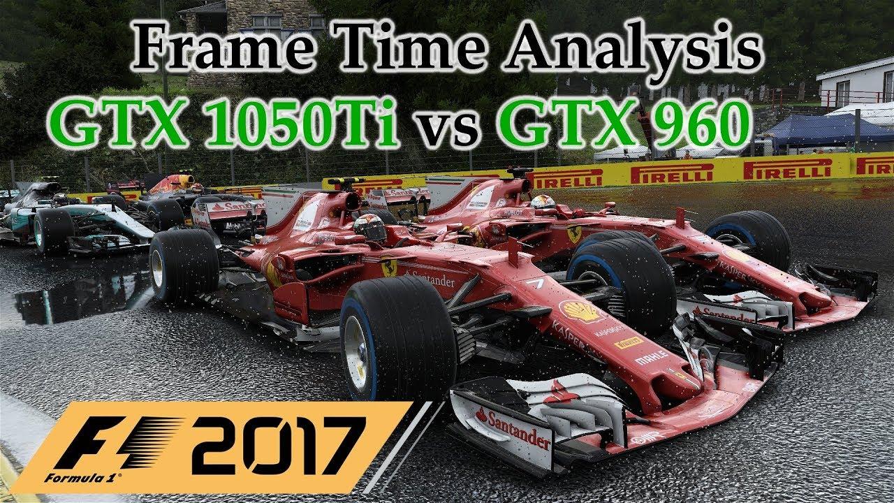 GTX 1050 Ti vs GTX 960 Frame Time Analysis - F1 2017 [BENCHMARK ...