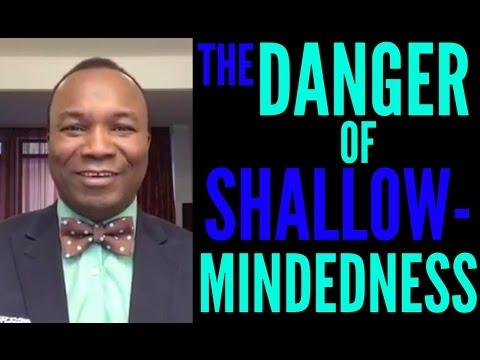 2017-01-17: THE DANGER OF SHALLOW MINDEDNESS