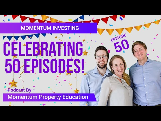 The 50th Episode I Momentum Property Education