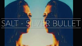 Salt - Silver Bullet
