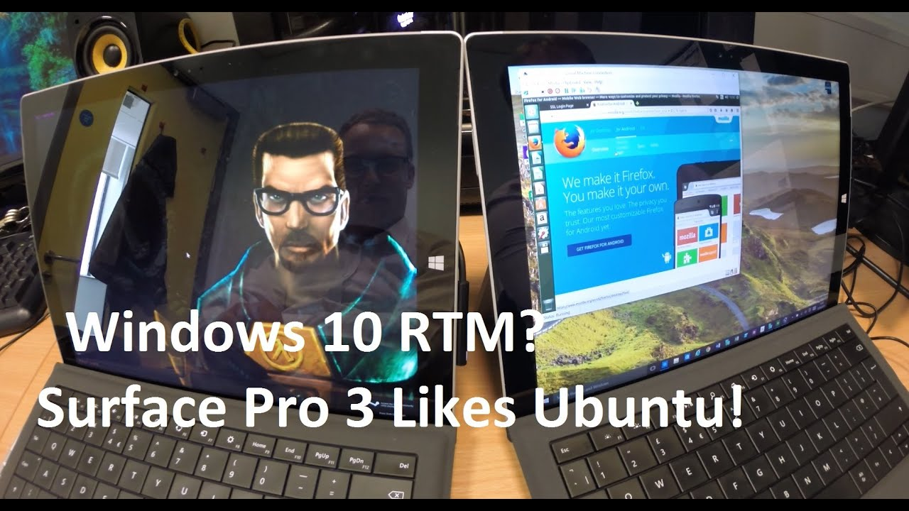 Windows 10 RTM? Surface Pro 3 Half Life! Ubuntu VMs?