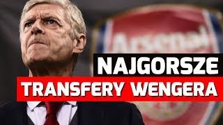 NAJGORSZE TRANSFERY Arsene'a Wengera