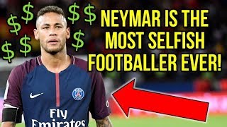 HERE'S WHY NEYMAR IS THE MOST SELFISH FOOTBALLER IN THE WORLD!
