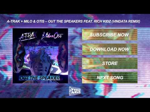 A-Trak + Milo & Otis - Out The Speakers feat. Rich Kidz (Vindata Remix)