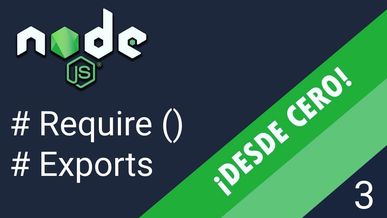 Node.JS ¡desde CERO! - Javascript - Requires y Export