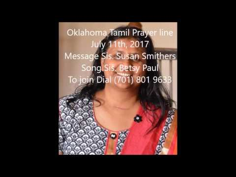 Oklahoma Tamil Prayerline July 11th, 2017 Message Sis  Susan Smithers, Song Sis  Betsy Paul