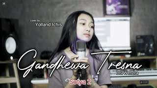 Download GANDHEWA TRESNA ( Sotya 2 ) || DRUWENDRA || Cover YOLLAND ICHIS