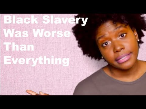 Black Slavery Was The Worst Thing Ever