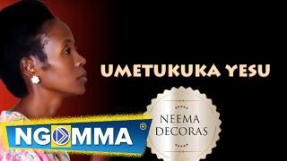 Neema Decoras - UMETUKUKA YESU