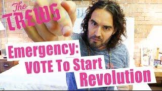 Emergency: VOTE To Start Revolution - Russell Brand The Trews (E312)