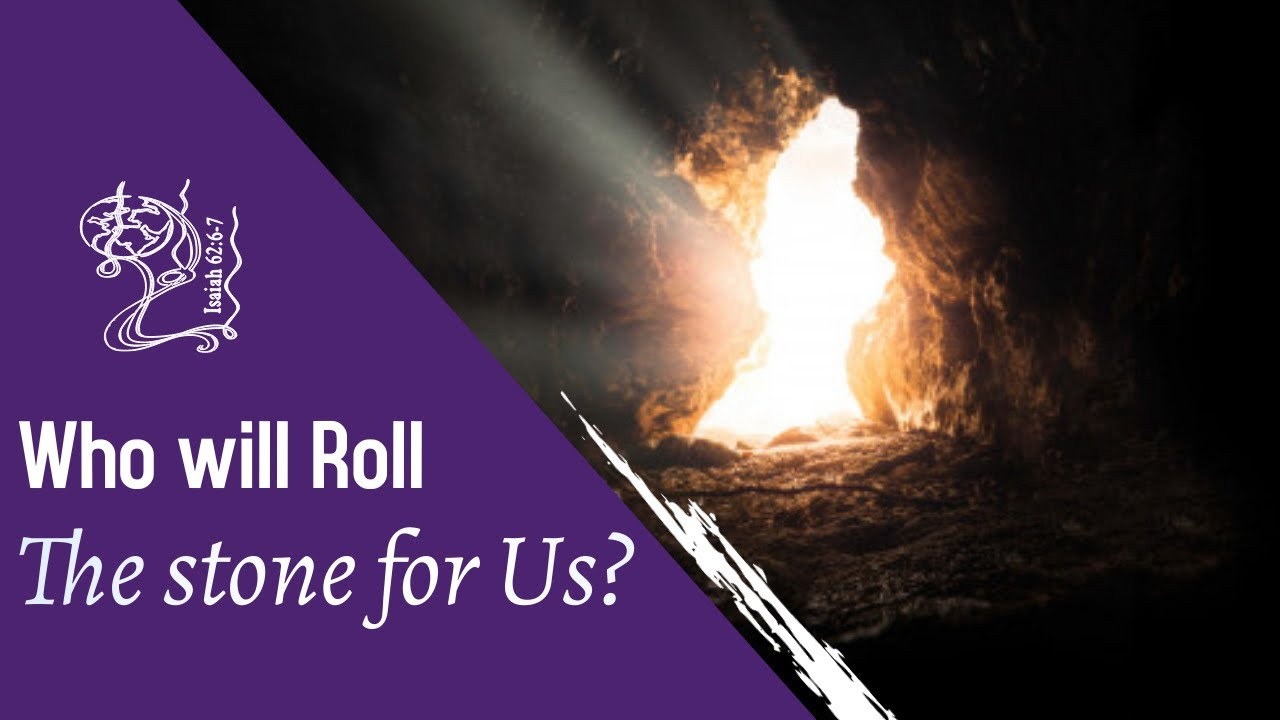 Who will Roll the Stone for Us?