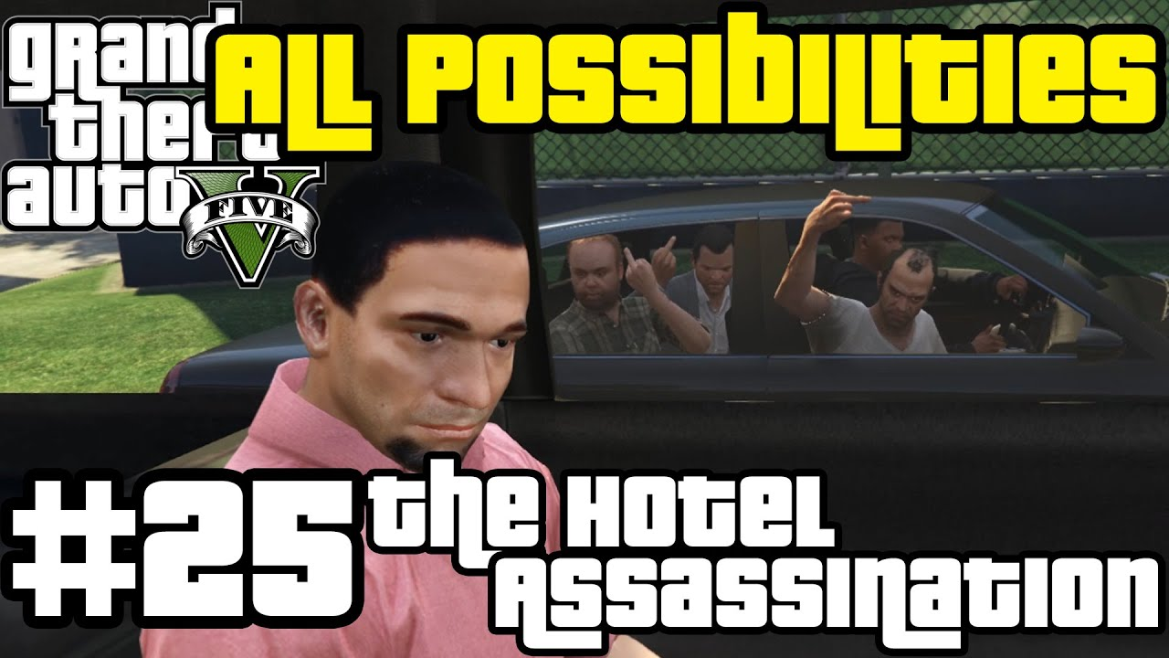 GTA V - The Hotel Assassination (All Possibilities)