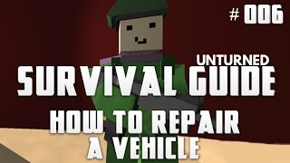 Unturned Survival Guide 006: How To Repair A Vehicle