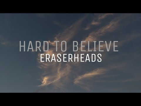 HARD TO BELIEVE - ERASERHEADS with lyrics