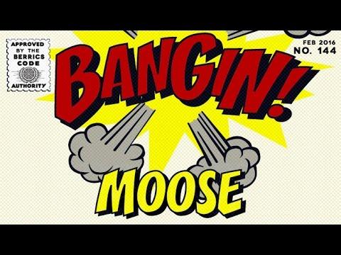 Moose - Bangin!