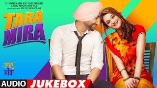 Tara Mira Full Album Jukebox Ranjit Bawa Nazia Hussain Guru Randhawa New Punjabi Movie 2019