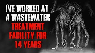 """""""I've Worked At A Wastewater Treatment Facility For 14 Years"""" Creepypasta"""