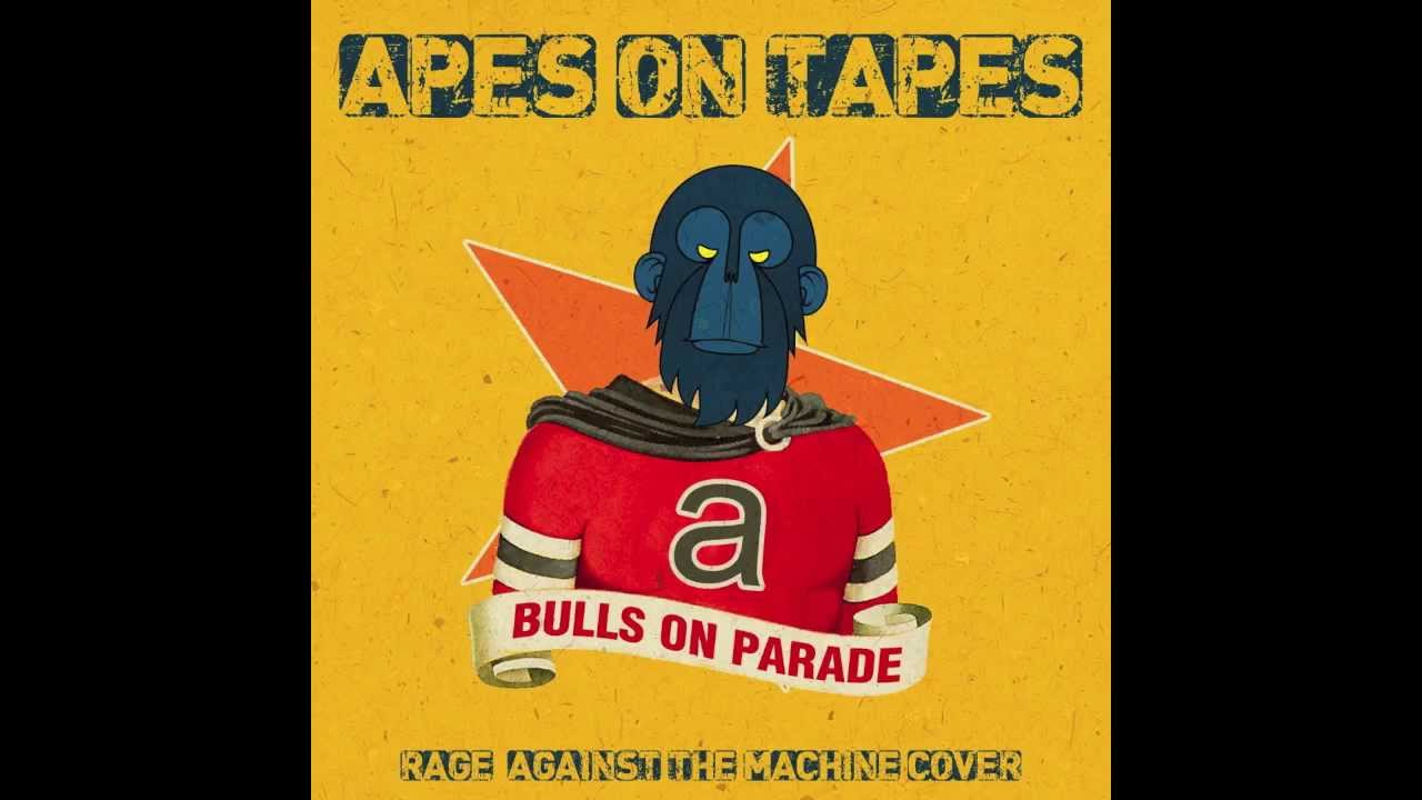 Apes on Tapes - Bulls on Parade - Rage Against The machine ...