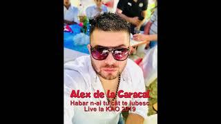 Alex de la Caracal - Habar n-ai tu cat te iubesc( Live la KAO ptr Bambic ) 2019