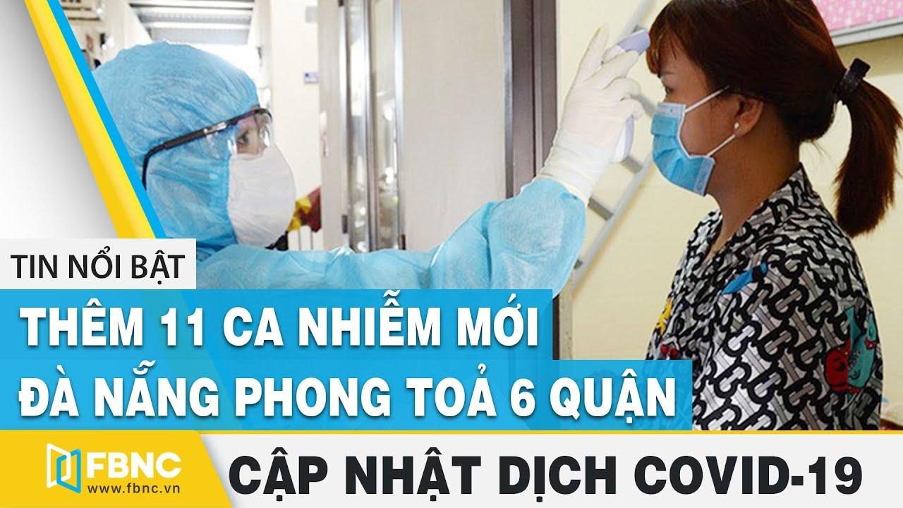 Thêm 11 ca nhiễm Covid-19 mới, Đà Nẵng phong tỏa 6 quận, giãn cách xã hội toàn thành | FBNC