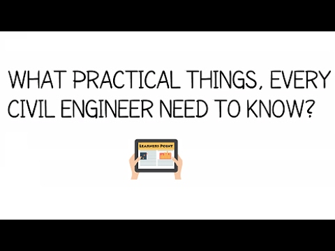 What practical things every civil engineer need to know for I need an engineer