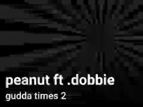 Peanut ft .dobbie gudda times 2